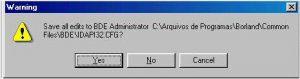 Confirmando salvar edições do arquivo de configuração do BDE